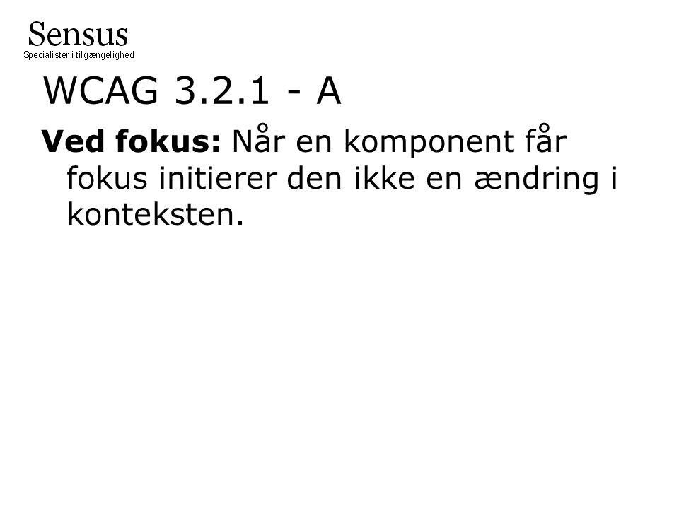 WCAG 3.2.1 - A Ved fokus: Når en komponent får fokus initierer den ikke en ændring i konteksten.