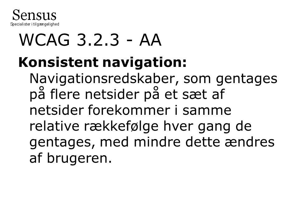 WCAG 3.2.3 - AA Konsistent navigation: Navigationsredskaber, som gentages på flere netsider på et sæt af netsider forekommer i samme relative rækkefølge hver gang de gentages, med mindre dette ændres af brugeren.