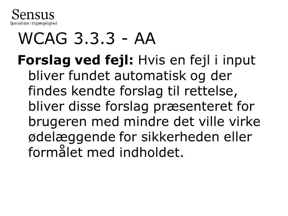WCAG 3.3.3 - AA Forslag ved fejl: Hvis en fejl i input bliver fundet automatisk og der findes kendte forslag til rettelse, bliver disse forslag præsenteret for brugeren med mindre det ville virke ødelæggende for sikkerheden eller formålet med indholdet.