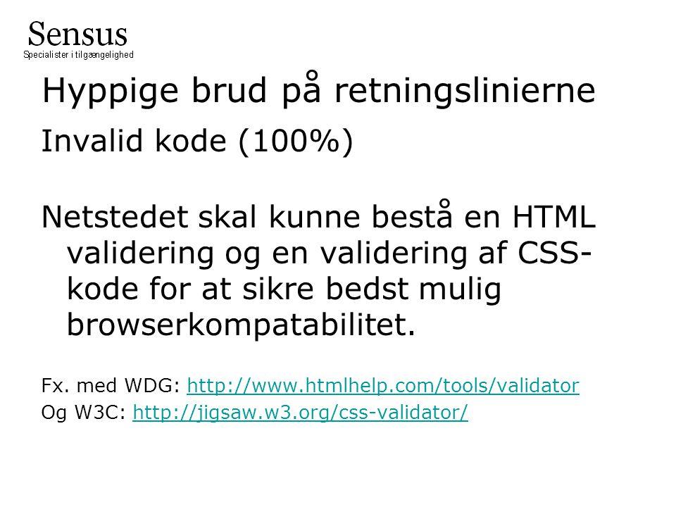 Hyppige brud på retningslinierne Invalid kode (100%) Netstedet skal kunne bestå en HTML validering og en validering af CSS- kode for at sikre bedst mulig browserkompatabilitet.