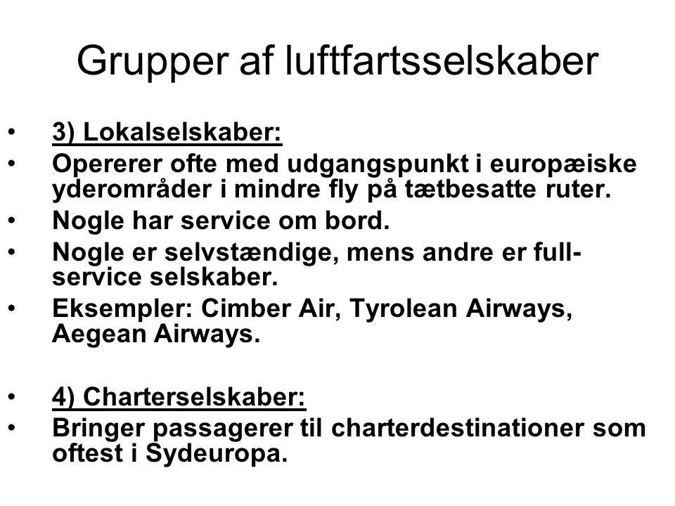 Grupper af luftfartsselskaber 3) Lokalselskaber: Opererer ofte med udgangspunkt i europæiske yderområder i mindre fly på tætbesatte ruter.