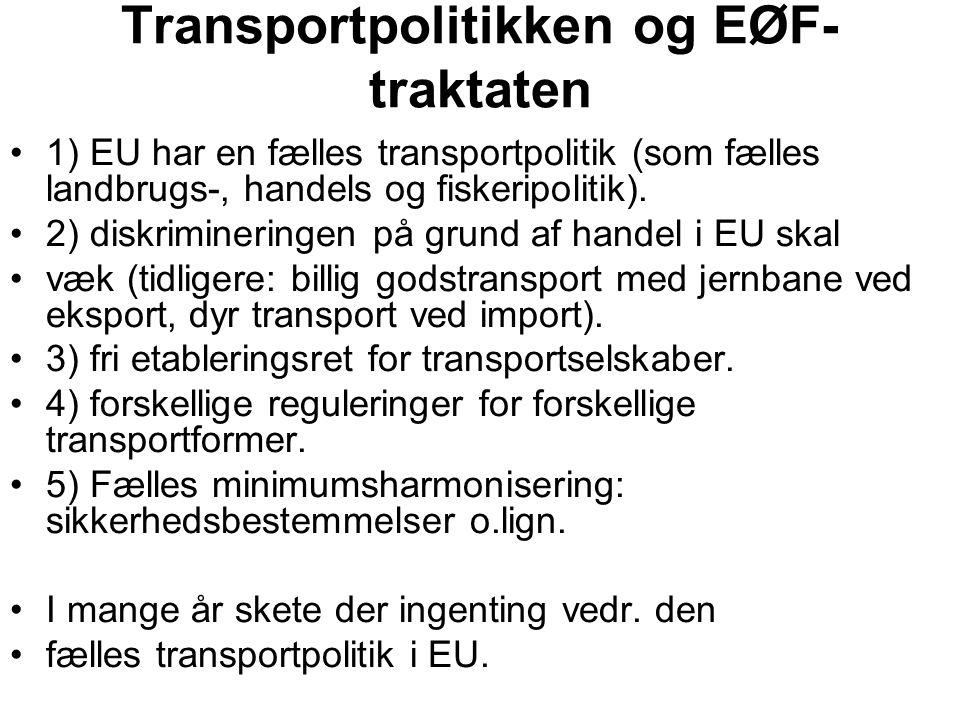 Transportpolitikken og EØF- traktaten 1) EU har en fælles transportpolitik (som fælles landbrugs-, handels og fiskeripolitik).