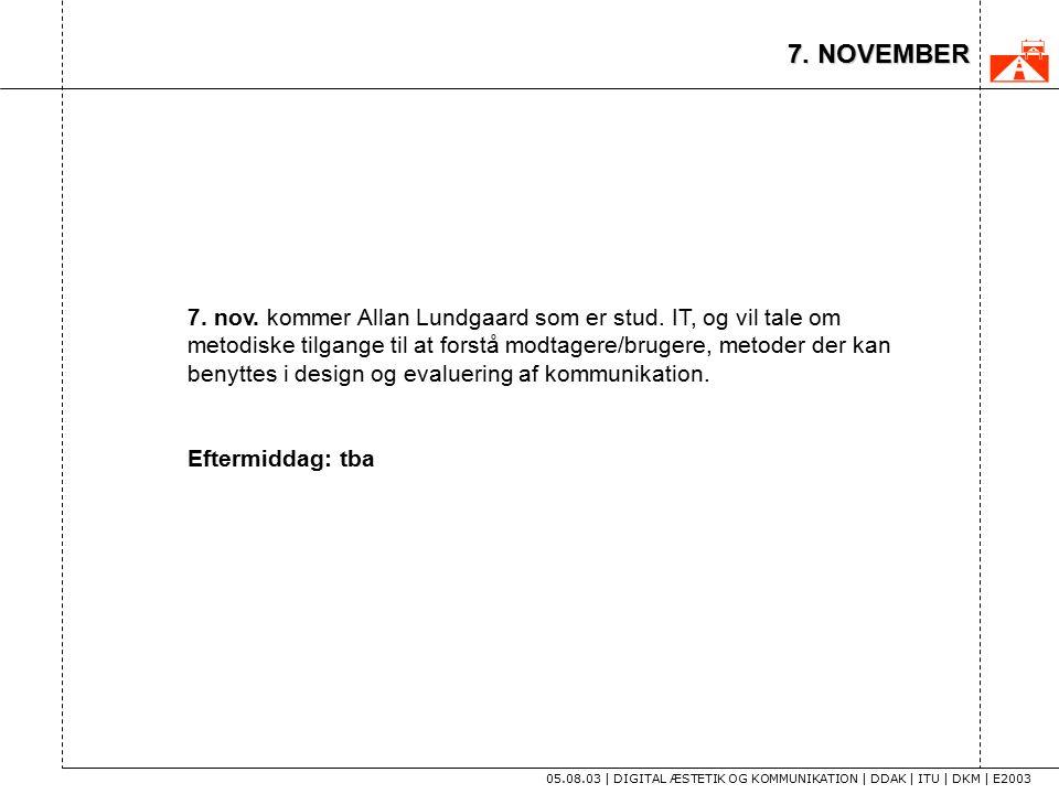 7. NOVEMBER 05.08.03 | DIGITAL ÆSTETIK OG KOMMUNIKATION | DDAK | ITU | DKM | E2003 7.