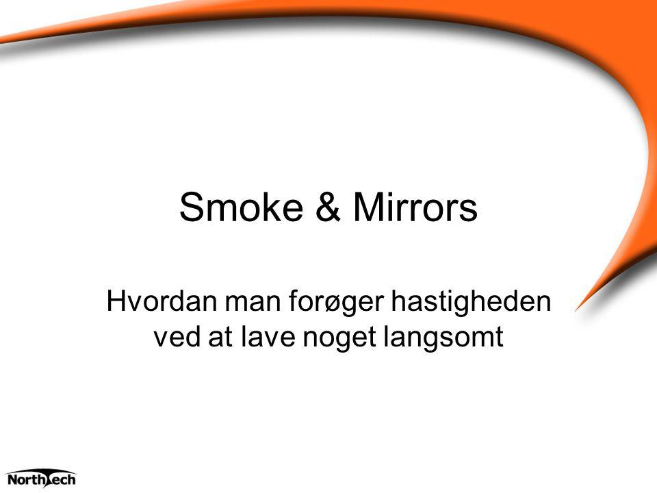 Smoke & Mirrors Hvordan man forøger hastigheden ved at lave noget langsomt