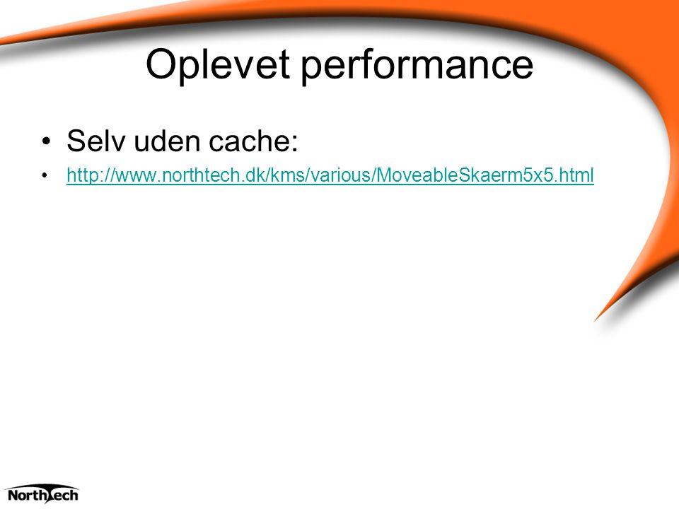 Oplevet performance Selv uden cache: http://www.northtech.dk/kms/various/MoveableSkaerm5x5.html