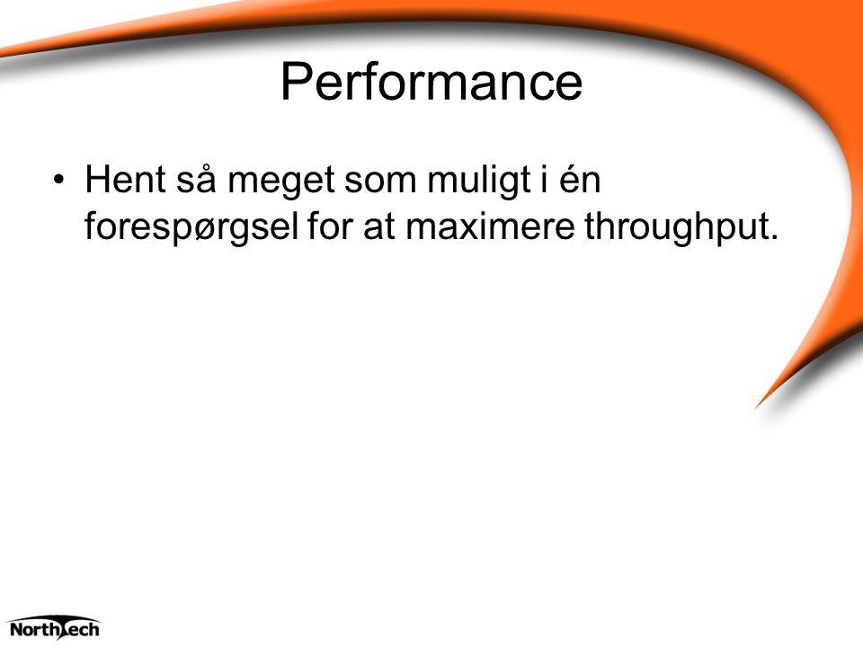 Performance Hent så meget som muligt i én forespørgsel for at maximere throughput.