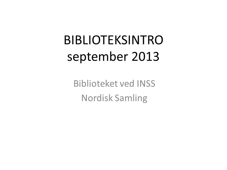 BIBLIOTEKSINTRO september 2013 Biblioteket ved INSS Nordisk Samling