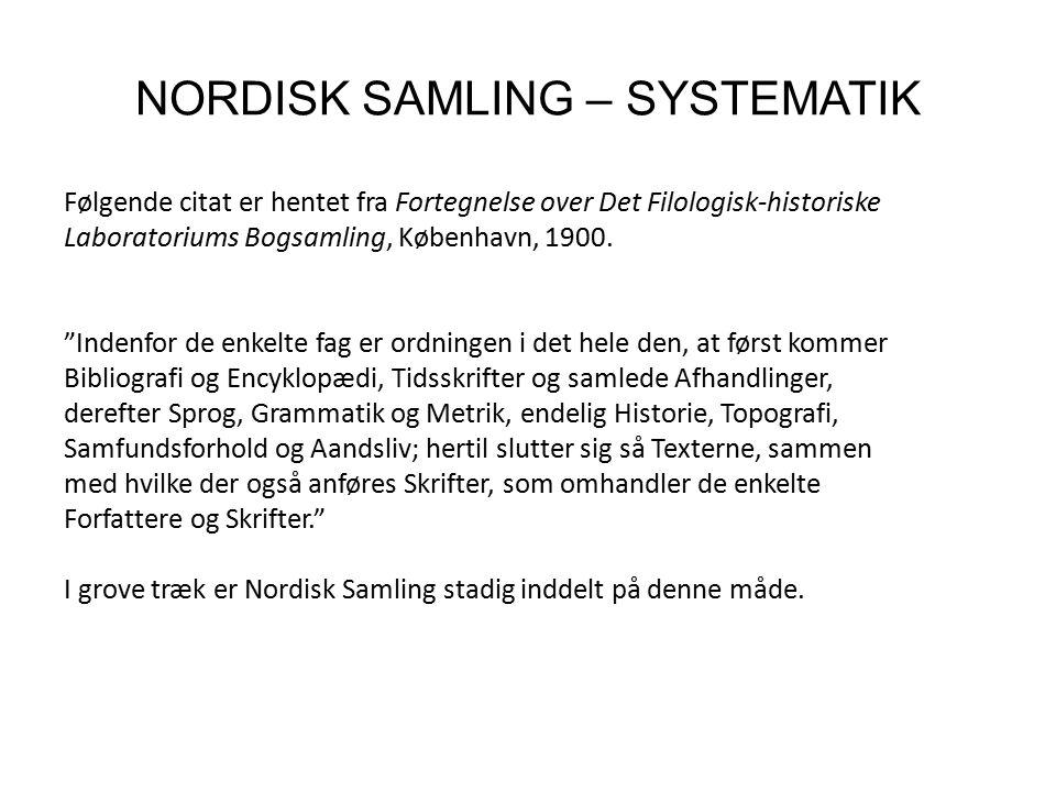 NORDISK SAMLING – SYSTEMATIK Følgende citat er hentet fra Fortegnelse over Det Filologisk-historiske Laboratoriums Bogsamling, København, 1900.