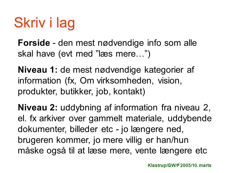 Skriv i lag Forside - den mest nødvendige info som alle skal have (evt med læs mere… ) Niveau 1: de mest nødvendige kategorier af information (fx, Om virksomheden, vision, produkter, butikker, job, kontakt) Niveau 2: uddybning af information fra niveau 2, el.