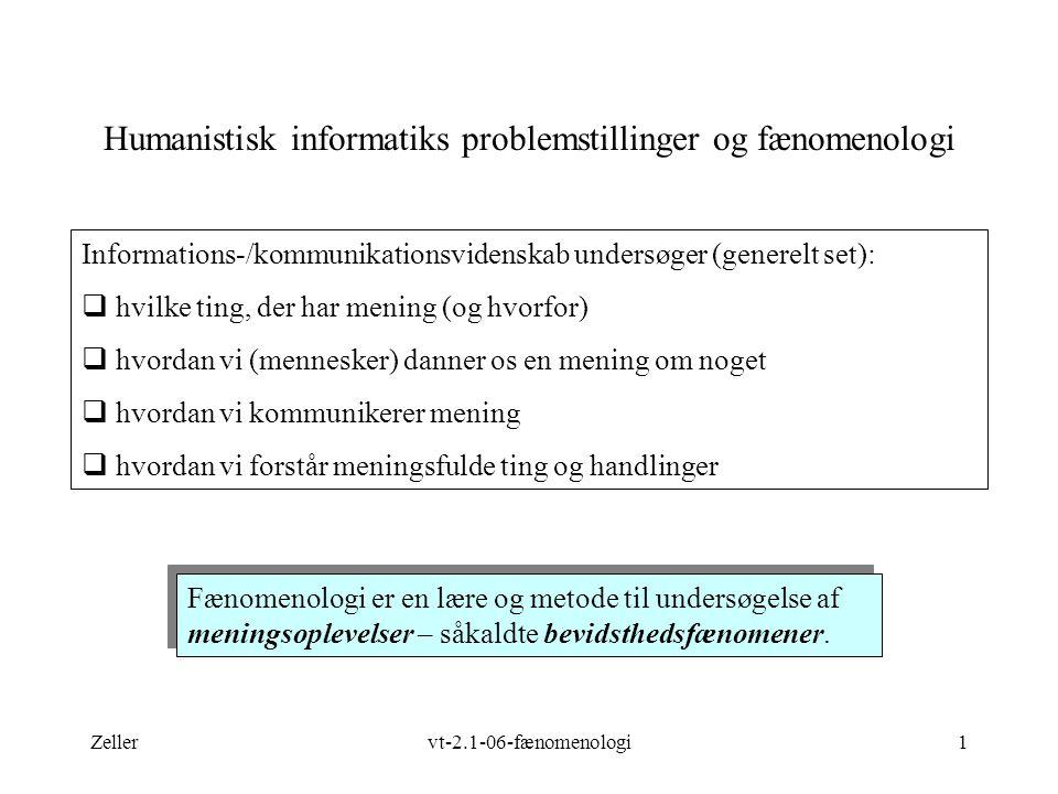 Zellervt-2.1-06-fænomenologi1 Humanistisk informatiks problemstillinger og fænomenologi Fænomenologi er en lære og metode til undersøgelse af meningsoplevelser – såkaldte bevidsthedsfænomener.