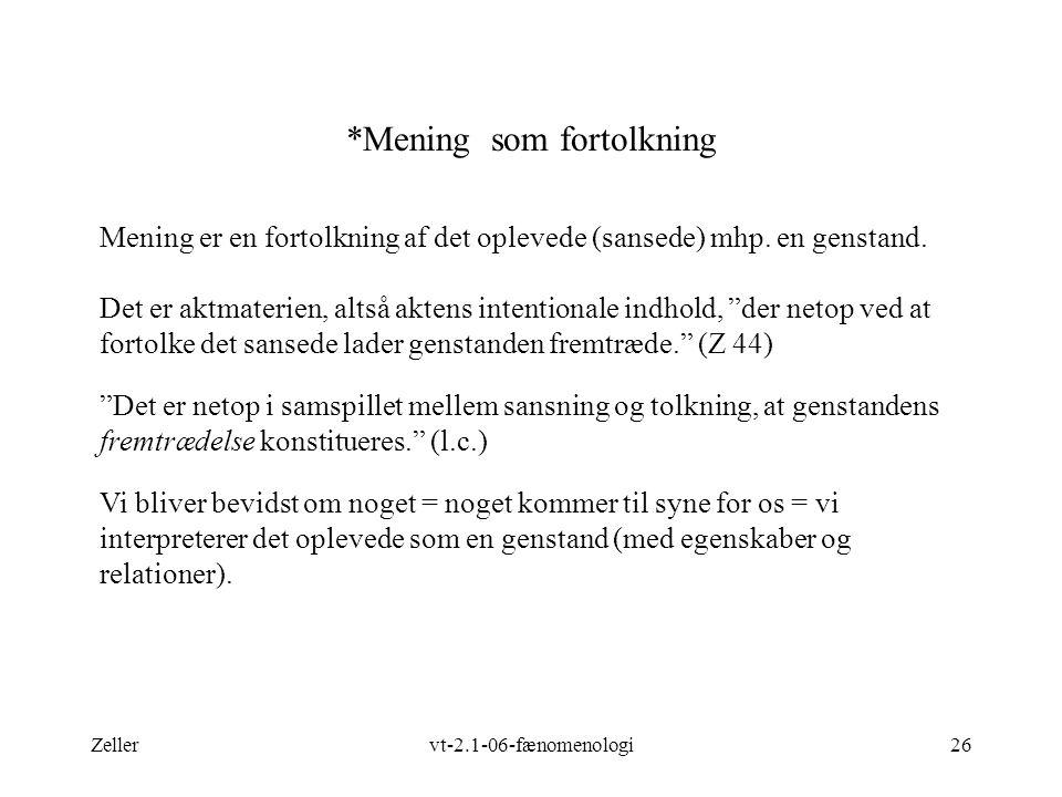 Zellervt-2.1-06-fænomenologi26 *Mening som fortolkning Mening er en fortolkning af det oplevede (sansede) mhp.