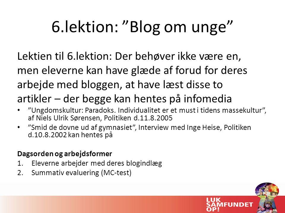 6.lektion: Blog om unge Lektien til 6.lektion: Der behøver ikke være en, men eleverne kan have glæde af forud for deres arbejde med bloggen, at have læst disse to artikler – der begge kan hentes på infomedia Ungdomskultur: Paradoks.