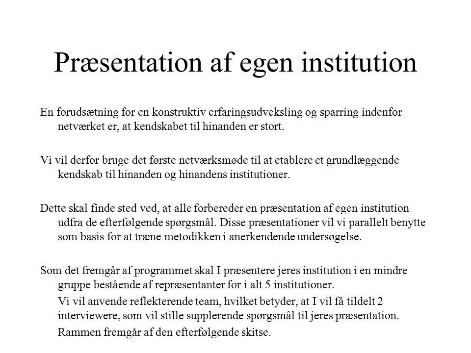 Præsentation af egen institution En forudsætning for en konstruktiv erfaringsudveksling og sparring indenfor netværket er, at kendskabet til hinanden er stort.