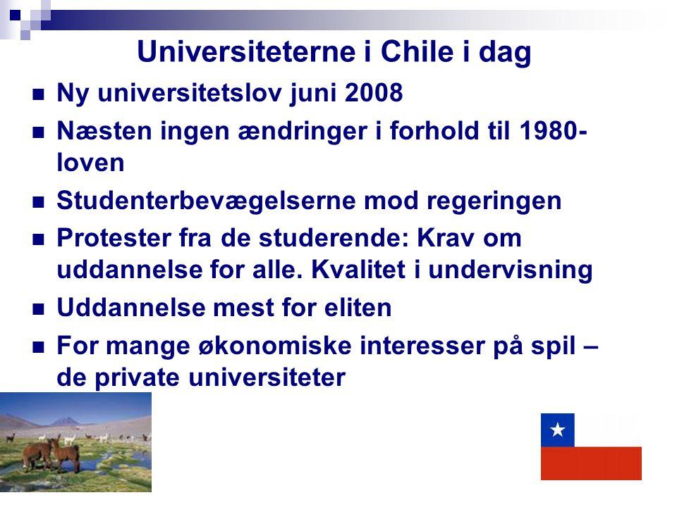 Universiteterne i Chile i dag Ny universitetslov juni 2008 Næsten ingen ændringer i forhold til 1980- loven Studenterbevægelserne mod regeringen Protester fra de studerende: Krav om uddannelse for alle.