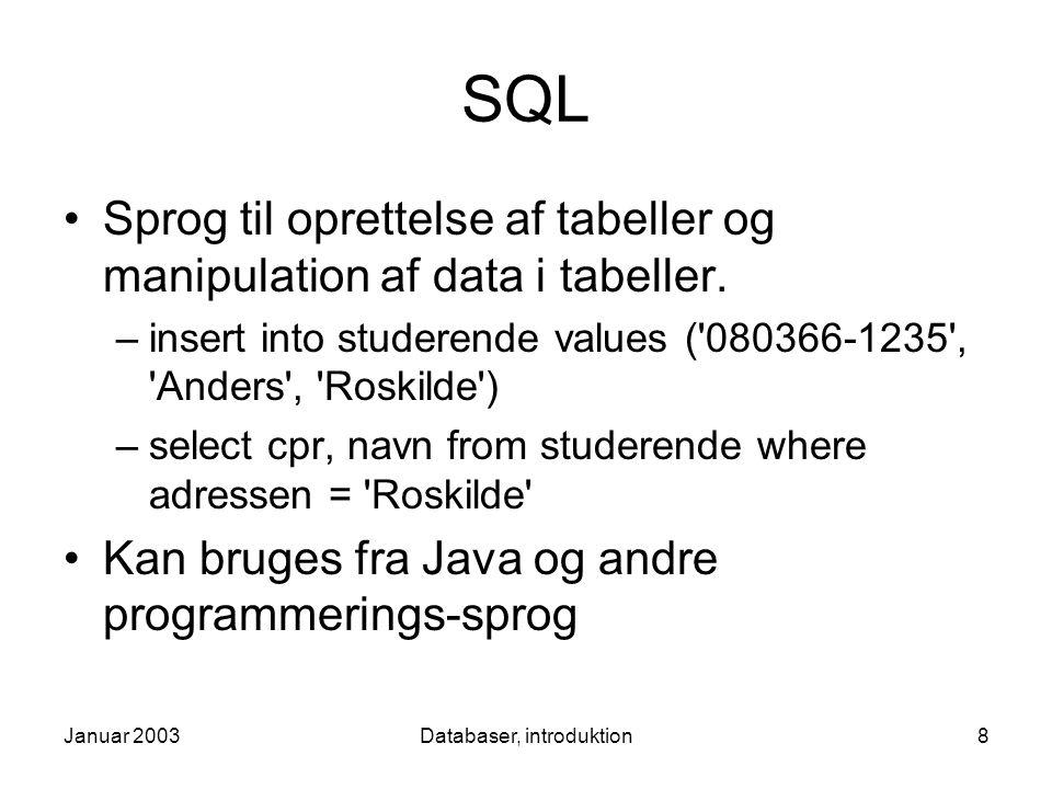 Januar 2003Databaser, introduktion8 SQL Sprog til oprettelse af tabeller og manipulation af data i tabeller.