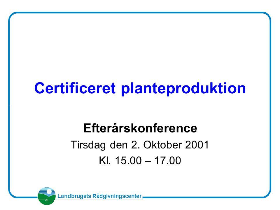 Landbrugets Rådgivningscenter Certificeret planteproduktion Efterårskonference Tirsdag den 2.