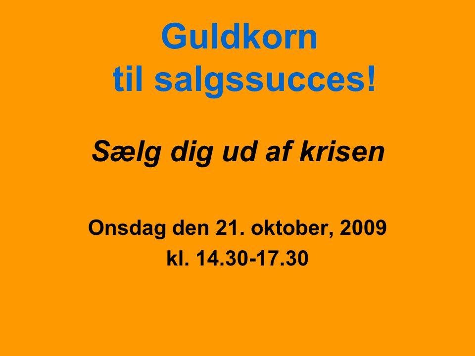 Sælg dig ud af krisen Onsdag den 21. oktober, 2009 kl. 14.30-17.30