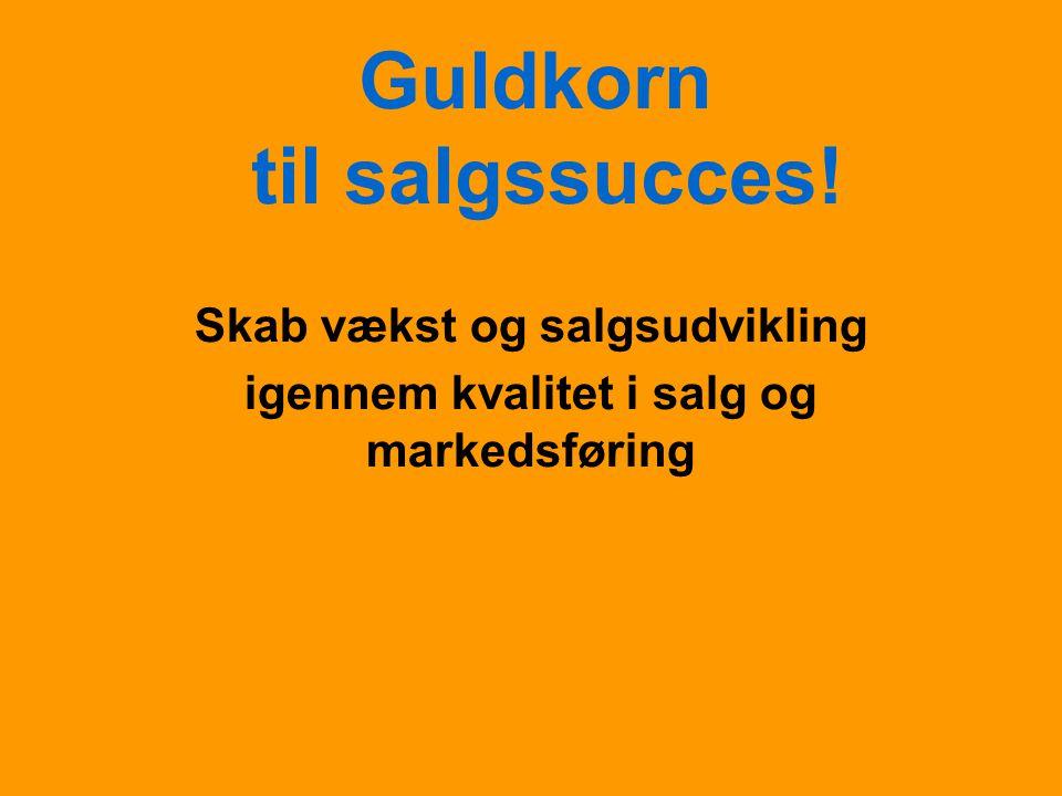 Guldkorn til salgssucces! Skab vækst og salgsudvikling igennem kvalitet i salg og markedsføring