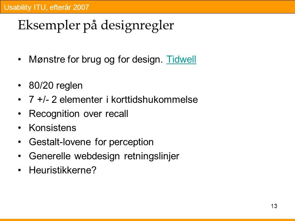 Usability ITU, efterår 2007 13 Eksempler på designregler Mønstre for brug og for design.