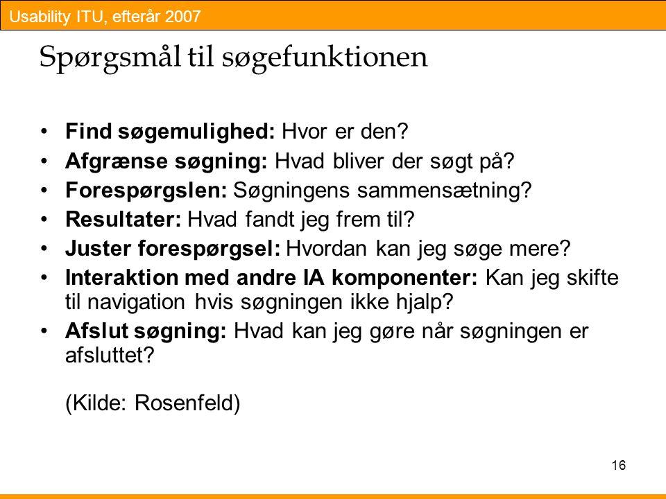 Usability ITU, efterår 2007 16 Spørgsmål til søgefunktionen Find søgemulighed: Hvor er den.