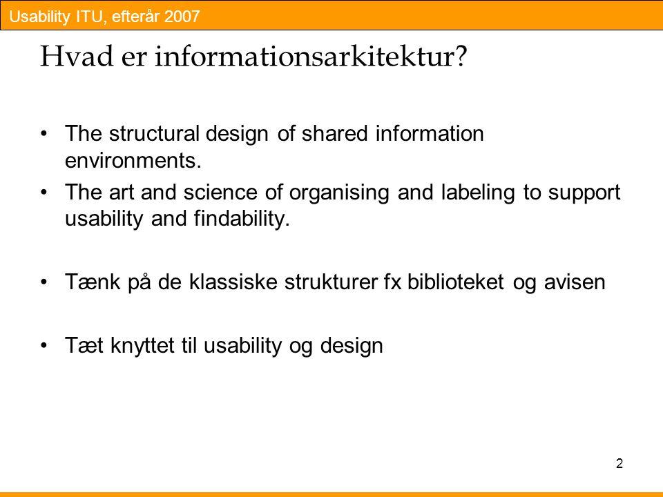Usability ITU, efterår 2007 2 Hvad er informationsarkitektur.