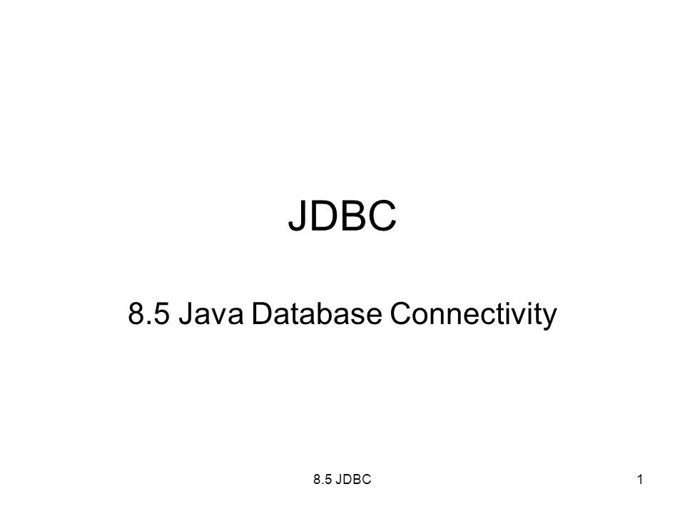 8.5 JDBC1 JDBC 8.5 Java Database Connectivity
