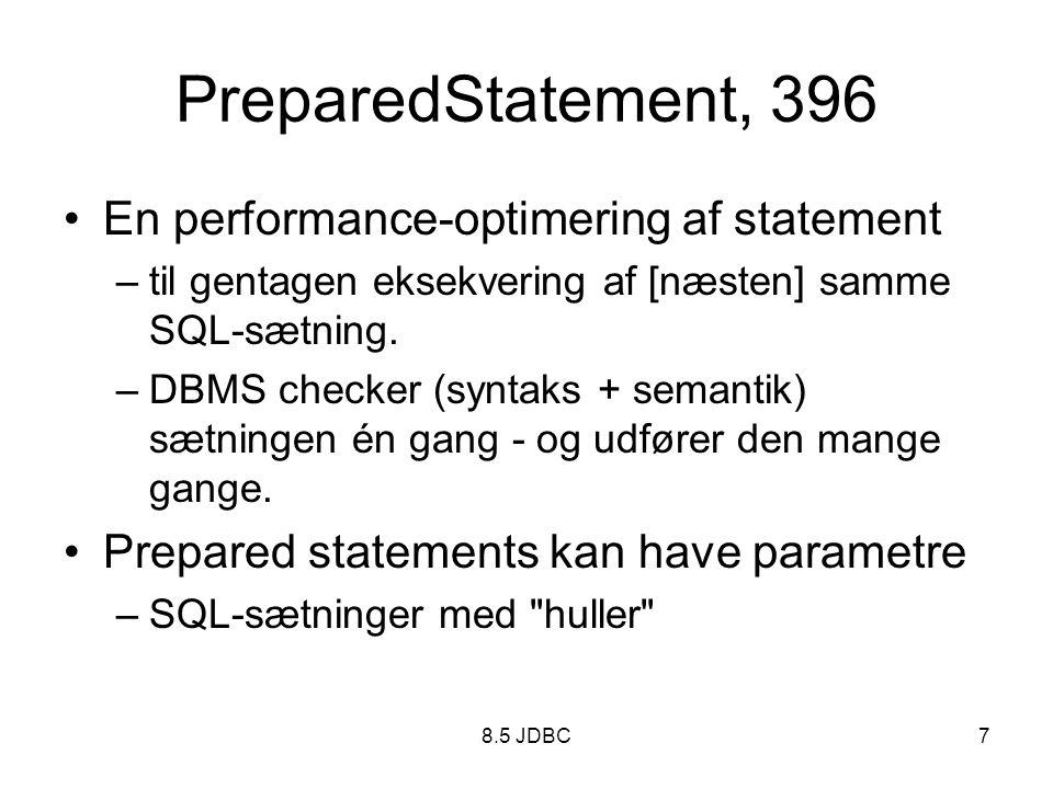8.5 JDBC7 PreparedStatement, 396 En performance-optimering af statement –til gentagen eksekvering af [næsten] samme SQL-sætning.