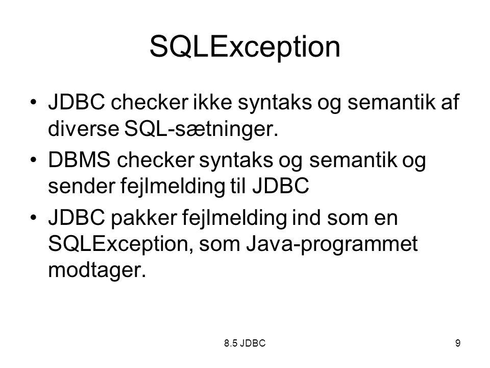 8.5 JDBC9 SQLException JDBC checker ikke syntaks og semantik af diverse SQL-sætninger.