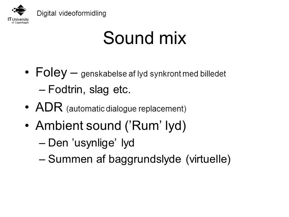 Digital videoformidling Sound mix Foley – genskabelse af lyd synkront med billedet –Fodtrin, slag etc.