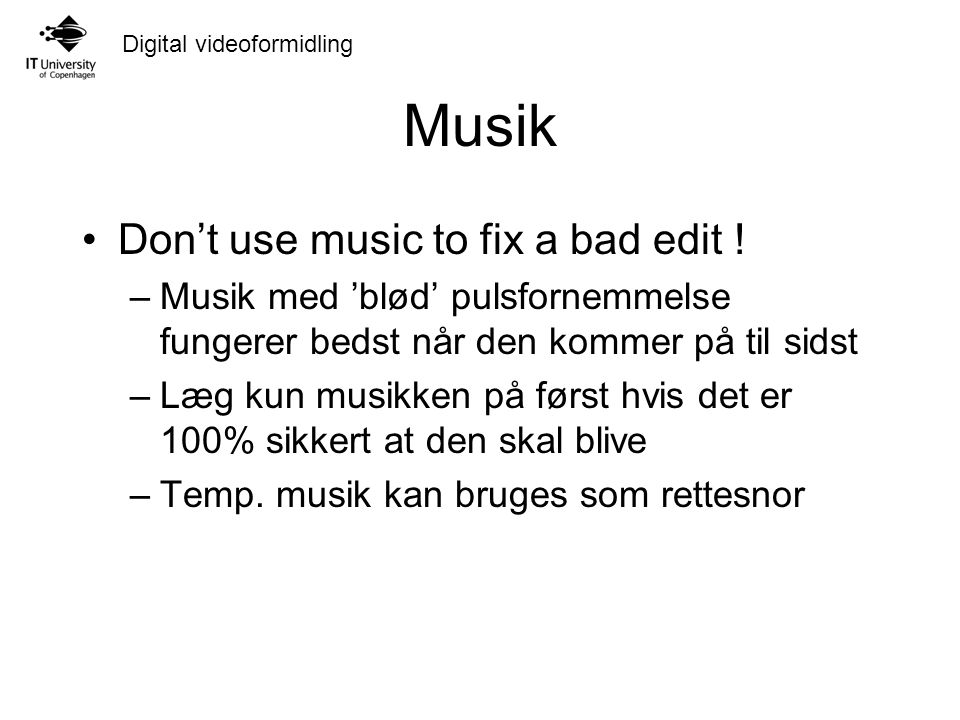 Digital videoformidling Musik Don't use music to fix a bad edit .
