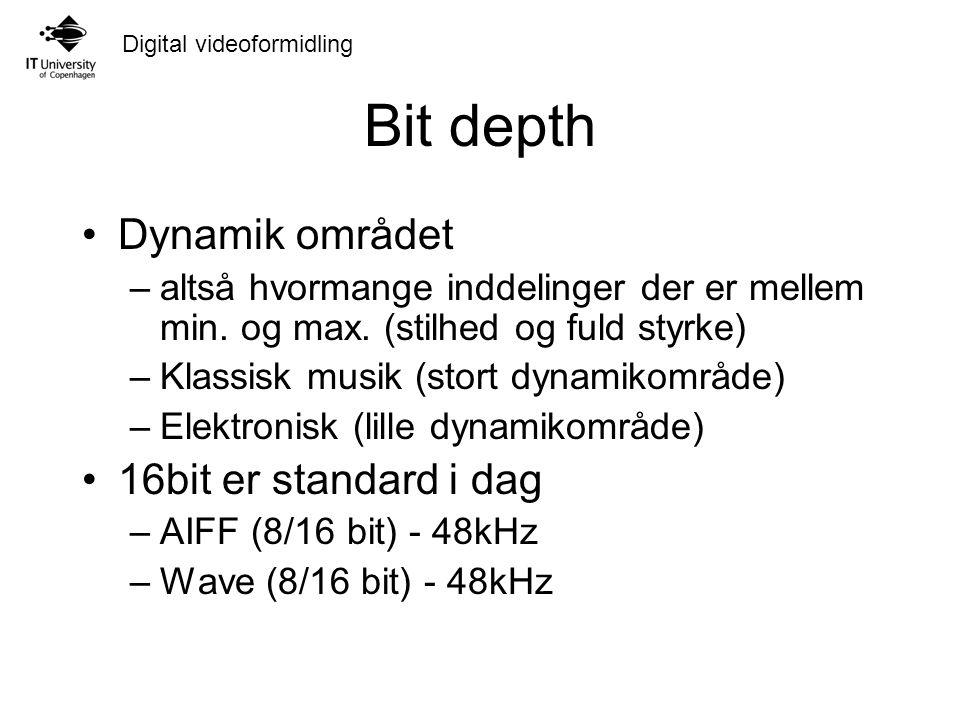 Digital videoformidling Bit depth Dynamik området –altså hvormange inddelinger der er mellem min.