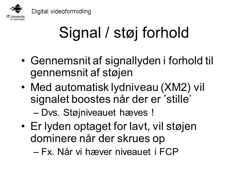 Digital videoformidling Signal / støj forhold Gennemsnit af signallyden i forhold til gennemsnit af støjen Med automatisk lydniveau (XM2) vil signalet boostes når der er 'stille' –Dvs.