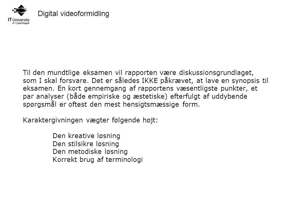 Digital videoformidling Til den mundtlige eksamen vil rapporten være diskussionsgrundlaget, som I skal forsvare.