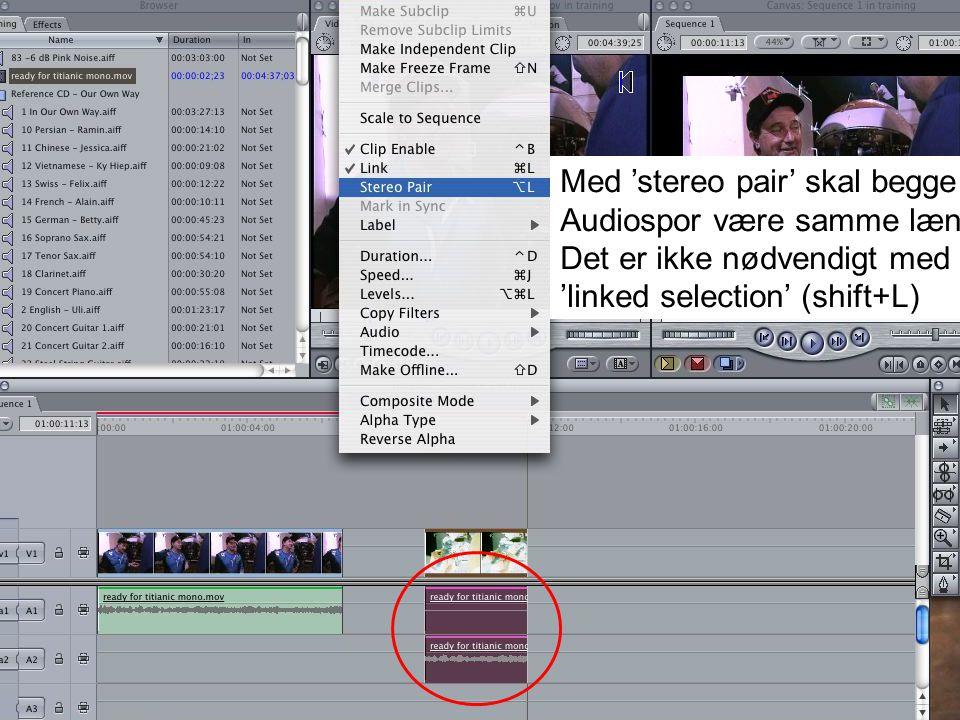 Digital videoformidling Med 'stereo pair' skal begge Audiospor være samme længde Det er ikke nødvendigt med 'linked selection' (shift+L)