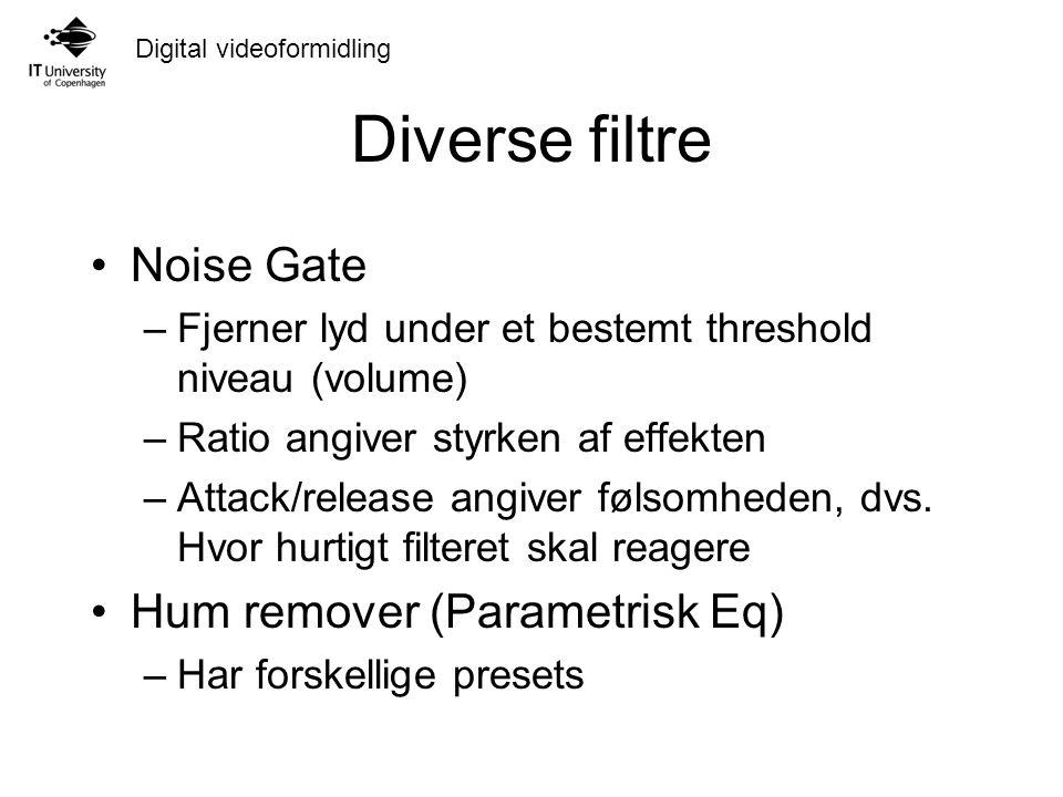 Digital videoformidling Diverse filtre Noise Gate –Fjerner lyd under et bestemt threshold niveau (volume) –Ratio angiver styrken af effekten –Attack/release angiver følsomheden, dvs.