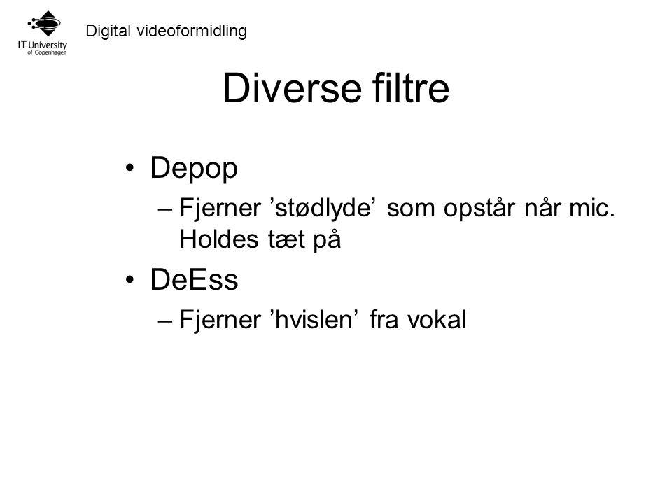 Digital videoformidling Diverse filtre Depop –Fjerner 'stødlyde' som opstår når mic.