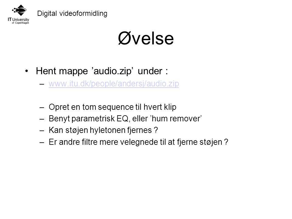 Digital videoformidling Øvelse Hent mappe 'audio.zip' under : –www.itu.dk/people/andersj/audio.zipwww.itu.dk/people/andersj/audio.zip –Opret en tom sequence til hvert klip –Benyt parametrisk EQ, eller 'hum remover' –Kan støjen hyletonen fjernes .