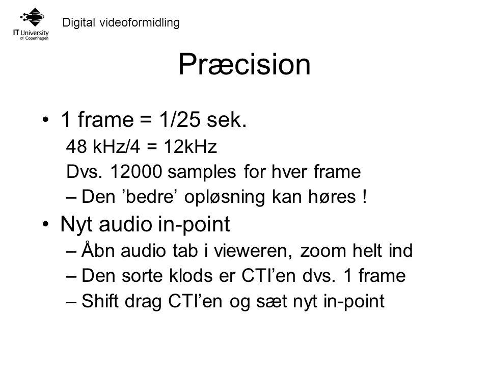 Digital videoformidling Præcision 1 frame = 1/25 sek.