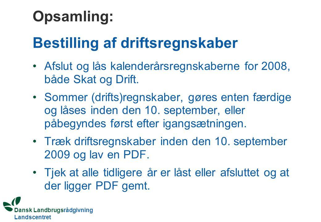 Opsamling: Bestilling af driftsregnskaber Afslut og lås kalenderårsregnskaberne for 2008, både Skat og Drift.