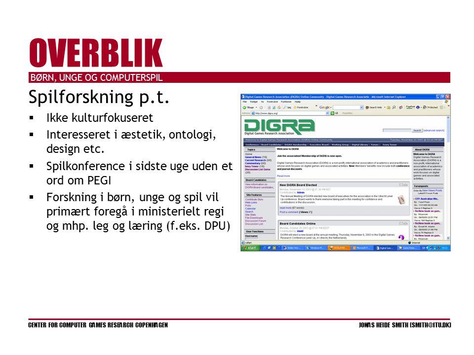 BØRN, UNGE OG COMPUTERSPIL CENTER FOR COMPUTER GAMES RESEARCH COPENHAGEN JONAS HEIDE SMITH (SMITH@ITU.DK) OVERBLIK Spilforskning p.t.