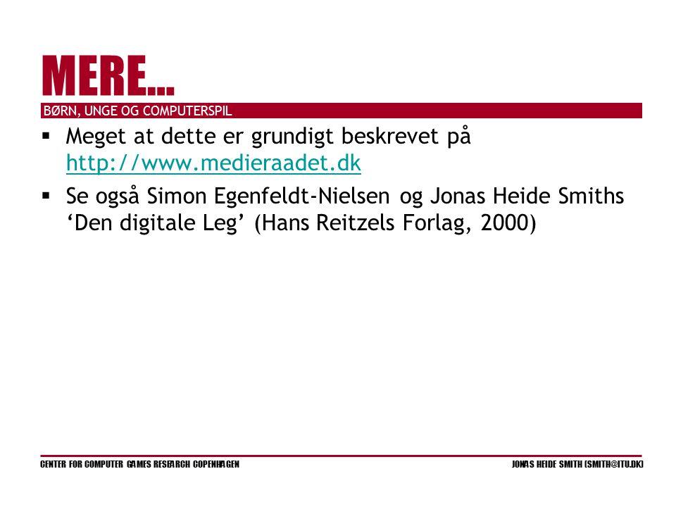 BØRN, UNGE OG COMPUTERSPIL CENTER FOR COMPUTER GAMES RESEARCH COPENHAGEN JONAS HEIDE SMITH (SMITH@ITU.DK) MERE…  Meget at dette er grundigt beskrevet på http://www.medieraadet.dk http://www.medieraadet.dk  Se også Simon Egenfeldt-Nielsen og Jonas Heide Smiths 'Den digitale Leg' (Hans Reitzels Forlag, 2000)
