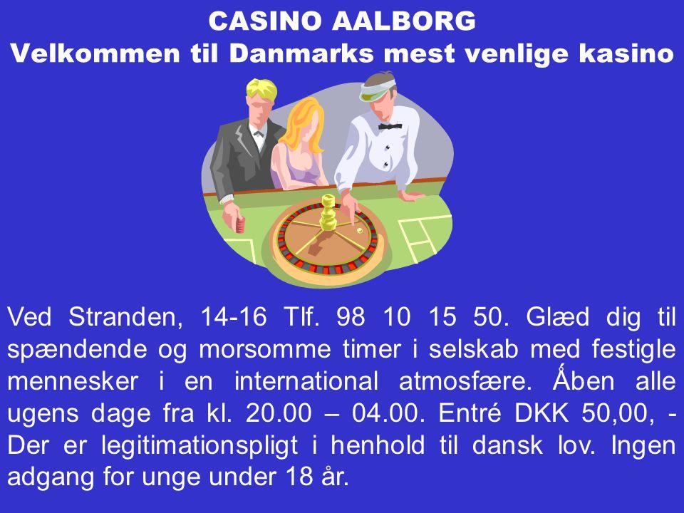 CASINO AALBORG Velkommen til Danmarks mest venlige kasino Ved Stranden, 14-16 Tlf.