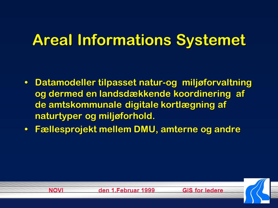 NOVI den 1.Februar 1999 GIS for ledere AreaI Informations Systemet Datamodeller tilpasset natur-og miljøforvaltning og dermed en landsdækkende koordinering af de amtskommunale digitale kortlægning af naturtyper og miljøforhold.Datamodeller tilpasset natur-og miljøforvaltning og dermed en landsdækkende koordinering af de amtskommunale digitale kortlægning af naturtyper og miljøforhold.