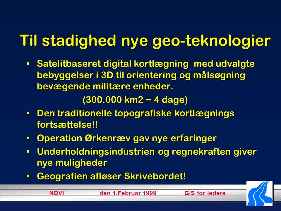 NOVI den 1.Februar 1999 GIS for ledere Til stadighed nye geo-teknologier Satelitbaseret digital kortlægning med udvalgte bebyggelser i 3D til orientering og målsøgning bevægende militære enheder.Satelitbaseret digital kortlægning med udvalgte bebyggelser i 3D til orientering og målsøgning bevægende militære enheder.