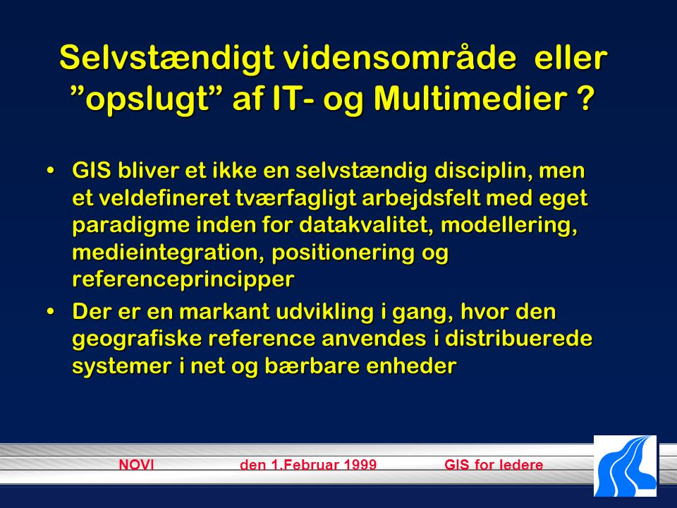 NOVI den 1.Februar 1999 GIS for ledere Selvstændigt vidensområde eller opslugt af IT- og Multimedier .
