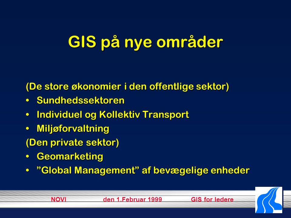 NOVI den 1.Februar 1999 GIS for ledere GIS på nye områder (De store økonomier i den offentlige sektor) SundhedssektorenSundhedssektoren Individuel og Kollektiv TransportIndividuel og Kollektiv Transport MiljøforvaltningMiljøforvaltning (Den private sektor) GeomarketingGeomarketing Global Management af bevægelige enheder Global Management af bevægelige enheder
