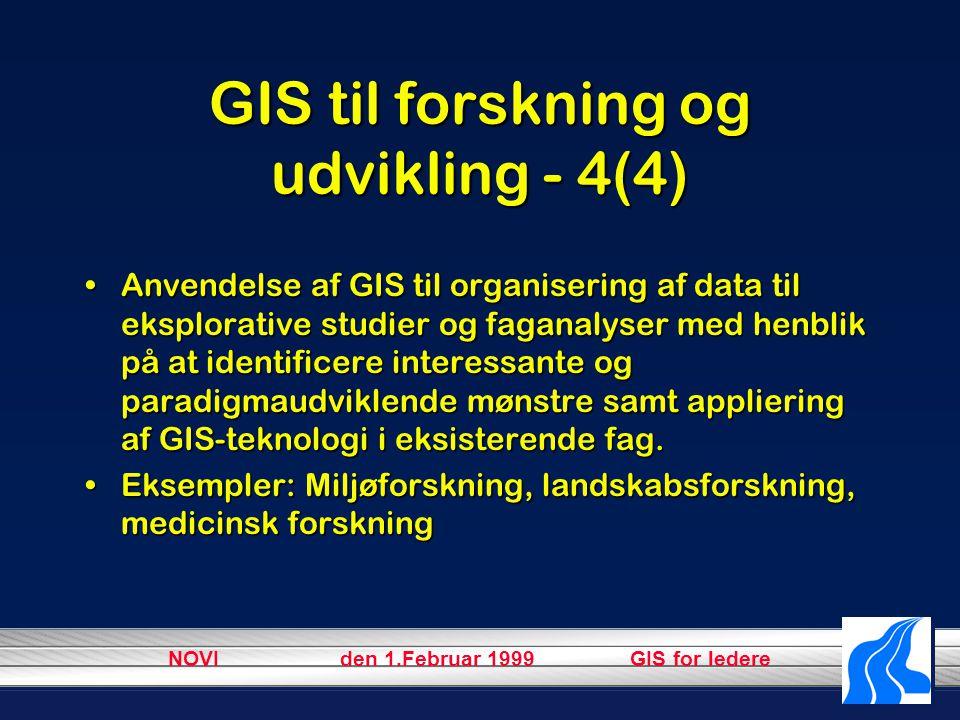 NOVI den 1.Februar 1999 GIS for ledere GIS til forskning og udvikling - 4(4) Anvendelse af GIS til organisering af data til eksplorative studier og faganalyser med henblik på at identificere interessante og paradigmaudviklende mønstre samt appliering af GIS-teknologi i eksisterende fag.Anvendelse af GIS til organisering af data til eksplorative studier og faganalyser med henblik på at identificere interessante og paradigmaudviklende mønstre samt appliering af GIS-teknologi i eksisterende fag.