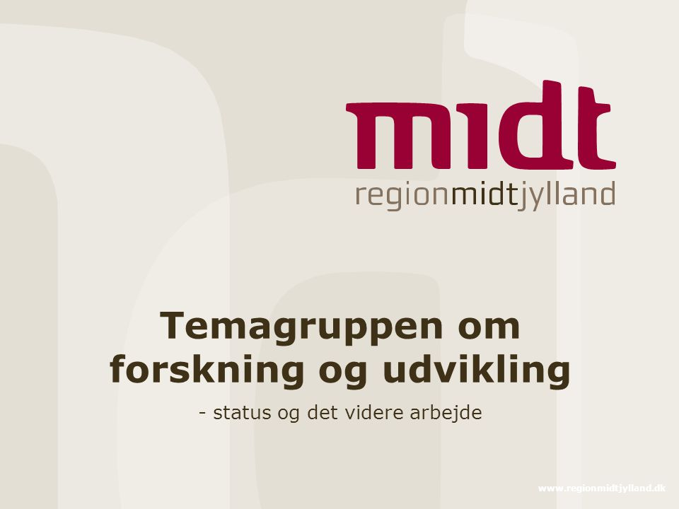 www.regionmidtjylland.dk Temagruppen om forskning og udvikling - status og det videre arbejde