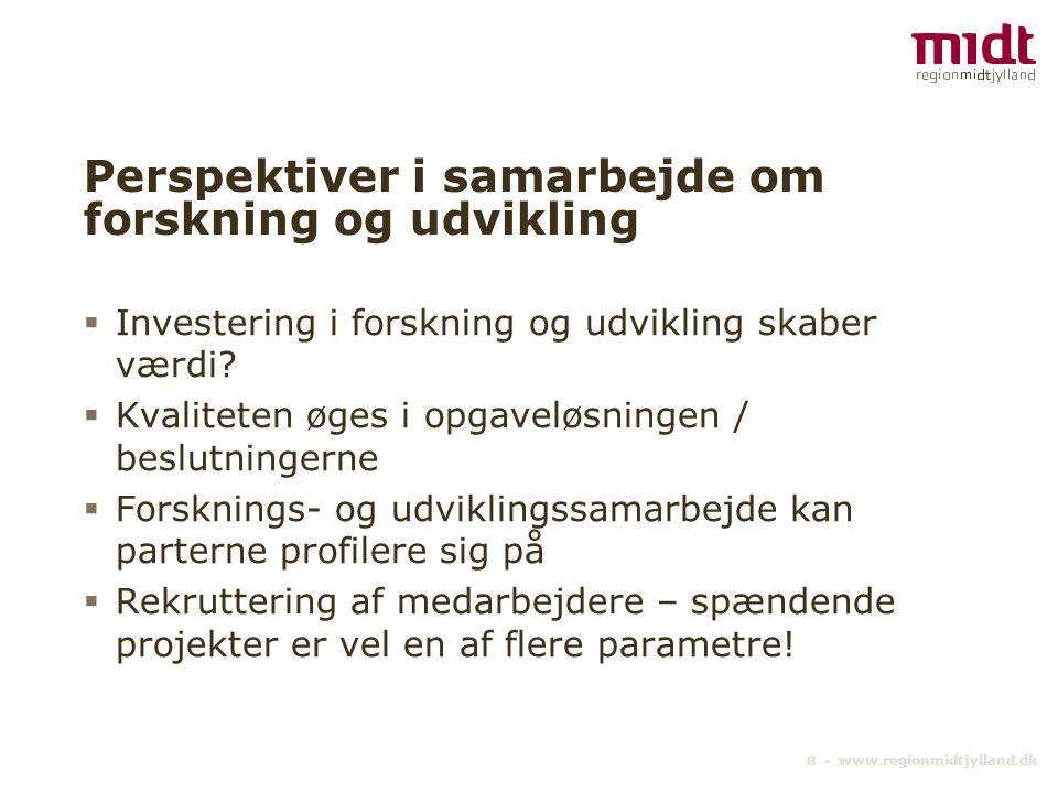 8 ▪ www.regionmidtjylland.dk Perspektiver i samarbejde om forskning og udvikling  Investering i forskning og udvikling skaber værdi.