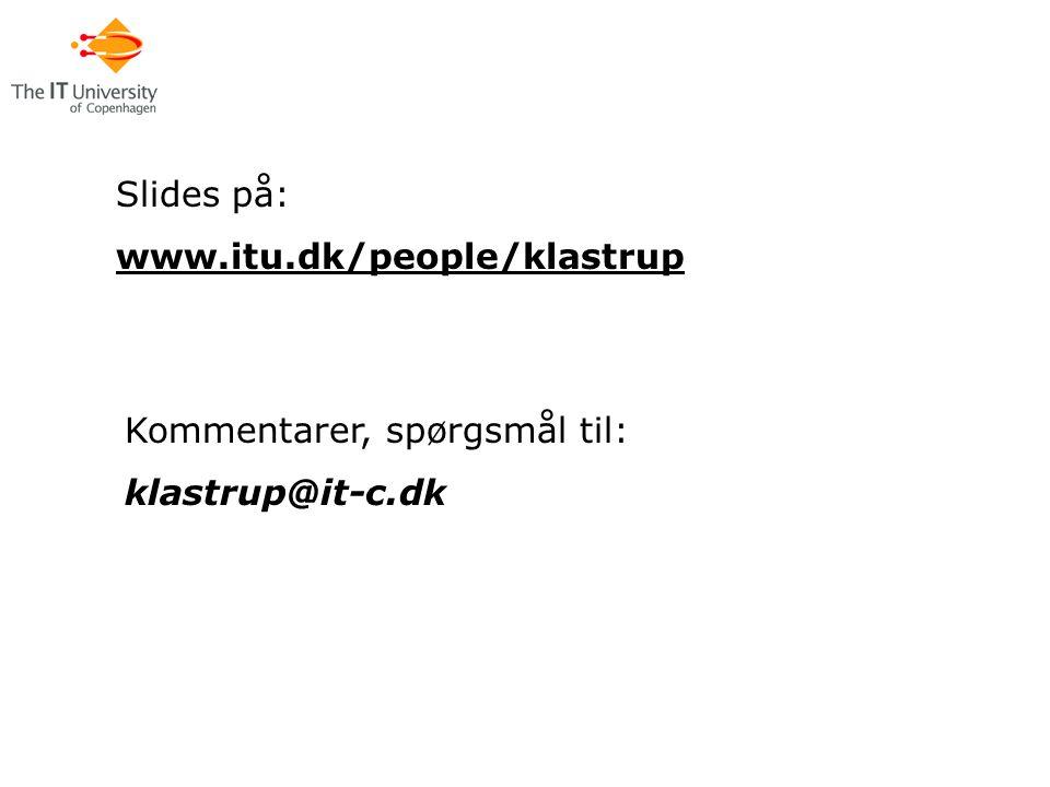 Slides på: www.itu.dk/people/klastrup Kommentarer, spørgsmål til: klastrup@it-c.dk
